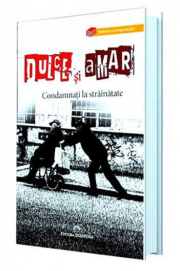 """Coperta volumului :""""Dulce și Amar. Condamnați la străinătate"""""""