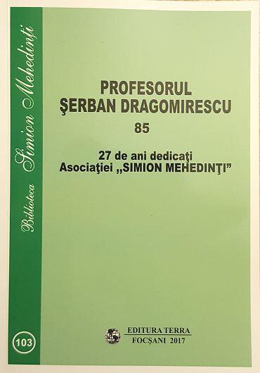 """Coperta volumlui omagial """"Profesorul Șerban Dragomirescu 85"""" (Ed. Terra, Focșani, 2017)"""