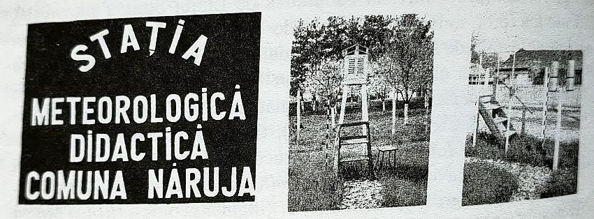 """Baza materială a Cercului de geografie-climatologie înființat la Năruja în 1992, sub îngrijirea profesoarei pe atunci de istorie-geografie Neta Chirilă, era formată dintr-un teren geografic cu platformă meteorologică ale cărei dimensiuni erau de 10/10 metri, și un cabinet de lucru unde elevii în timpul liber făceau observații și calcule pentru aflarea valorilor medii zilnice, lunare, anuale, a temperaturii aerului, a precipitațiilor, a presiunii atmosferice, a vântului în diferite etape ale anului.În incinta platformei erau amplasate, conform """"Instrucțiunilor pentru stație și posturi meteorologice"""", vol. I, Buc. 1963, următoarele: termometre obișnuite, termometru de maximă, termometru de minimă, adăpostite în """"Căsuța meteo"""" fixată pe stâlpi de beton și scară, heliograf – machetă, pe stâlp din beton, giruetă fixată pe stâlp de brad înalt de 7 metri, care pe parcurs a fost înlocuit cu un stâlp metalic de 11 metri, două perechi pluviometre, fixate pe stâlpi din beton, patru rigle fixe pentru zăpadă, chiciurometru fixat pe țevi metalice cu scară și balustrată, parcelă pentru observațiile asupra evoluției temperaturii în sol (prevăzută cu două termometre – unul de suprafață și unul de sol, de 0,25 ml), o masă din fier pentru însemnări ale profesorului, indicatoare de orientare privind meridianul locului, distanțele calculate de la Năruja până la: Polul Nord, Ecuator, Meridianul 0, Meridianul 180°, Focșani (reședința județului) și București (capitala țării), gazeta meteo metalică și pancartă cu denumirea """"Stația Meteorologică Didactică Năruja"""", amplasată la loc vizibil în partea stângă a fațadei școlii."""